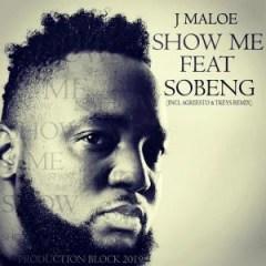 J Maloe - Show Me Ft. Sobeng